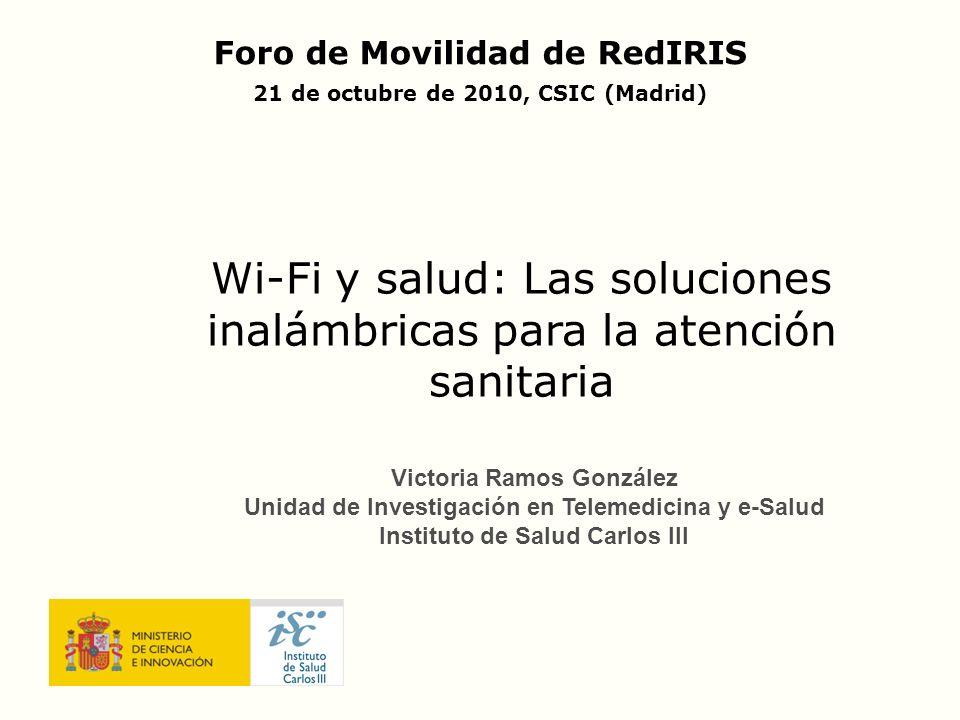 Normativa en aplicaciones para la salud Wi-Fi y salud: Las soluciones inalámbricas para la atención sanitaria Hay un gran número de normas relativas a Exposición a los campos electromagnéticos y la salud (ICNIRP,1998; Recomendación 1999/519/CE; RD 1066/2001) Compatibilidad Electromagnética de dispositivos electromédicos (IEC 60601-1-2; UNE EN 60601-1-2) Intercambio, gestión e integración de datos del paciente, interoperabilidad de HCE y dispositivos médicos (HL7, EN 13605, DICOM, CEN/TC251,...)