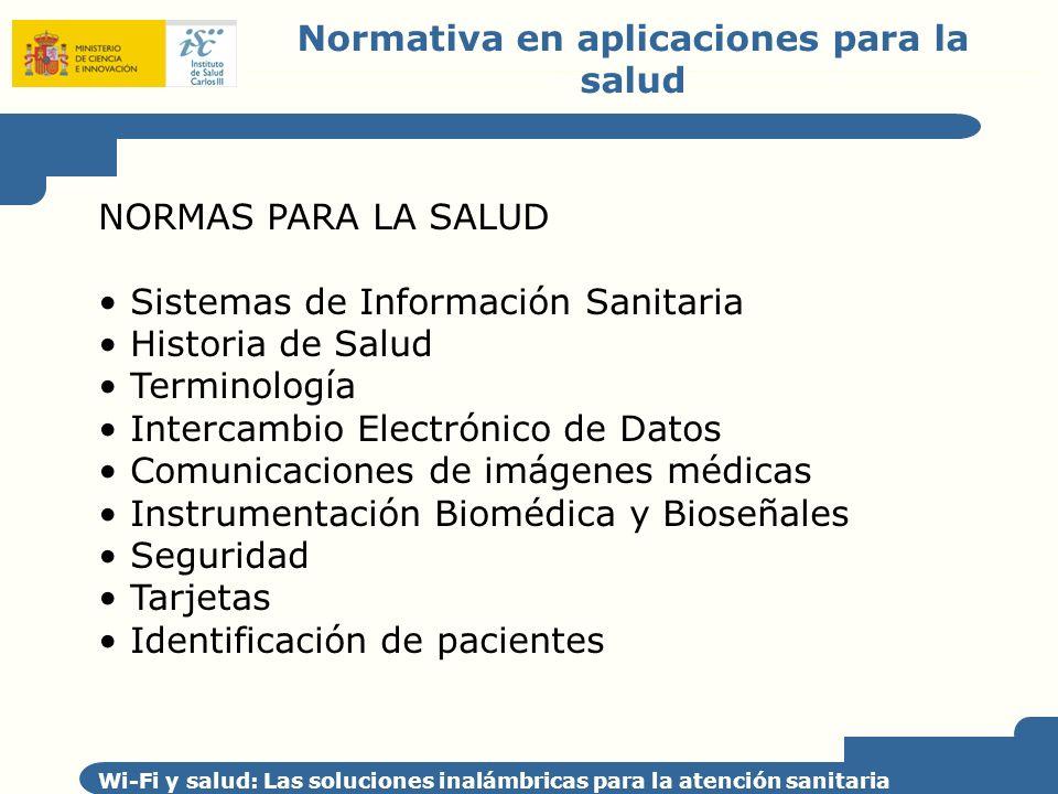 Normativa en aplicaciones para la salud Wi-Fi y salud: Las soluciones inalámbricas para la atención sanitaria NORMAS PARA LA SALUD Sistemas de Informa