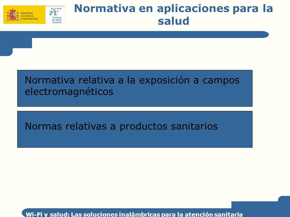 Normativa en aplicaciones para la salud Wi-Fi y salud: Las soluciones inalámbricas para la atención sanitaria Normativa relativa a la exposición a cam
