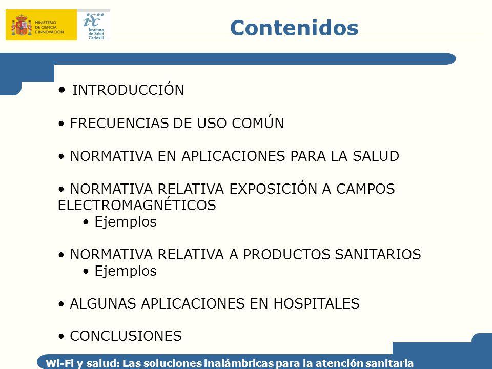 Contenidos Wi-Fi y salud: Las soluciones inalámbricas para la atención sanitaria INTRODUCCIÓN FRECUENCIAS DE USO COMÚN NORMATIVA EN APLICACIONES PARA