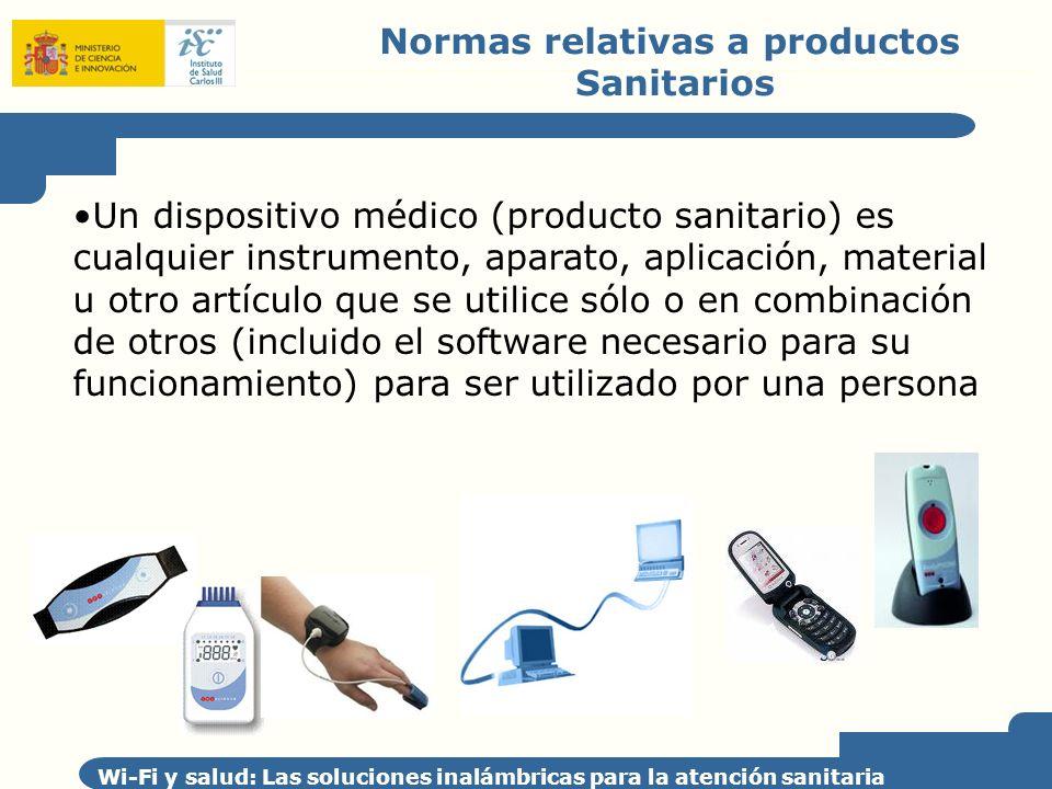 Wi-Fi y salud: Las soluciones inalámbricas para la atención sanitaria Normas relativas a productos Sanitarios Un dispositivo médico (producto sanitari