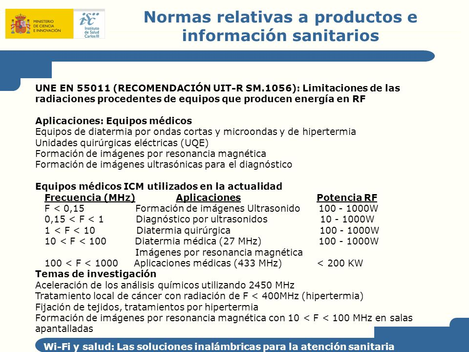 Normas relativas a productos e información sanitarios Wi-Fi y salud: Las soluciones inalámbricas para la atención sanitaria UNE EN 55011 (RECOMENDACIÓ