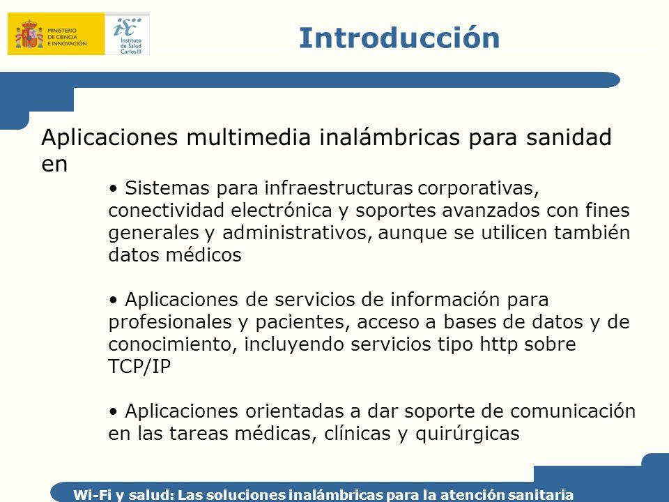 Introducción Wi-Fi y salud: Las soluciones inalámbricas para la atención sanitaria Aplicaciones multimedia inalámbricas para sanidad en Sistemas para