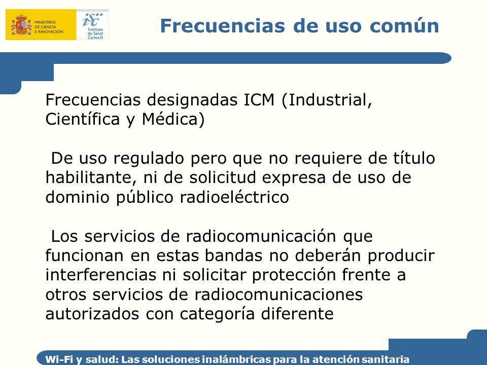 Frecuencias de uso común Wi-Fi y salud: Las soluciones inalámbricas para la atención sanitaria Frecuencias designadas ICM (Industrial, Científica y Mé