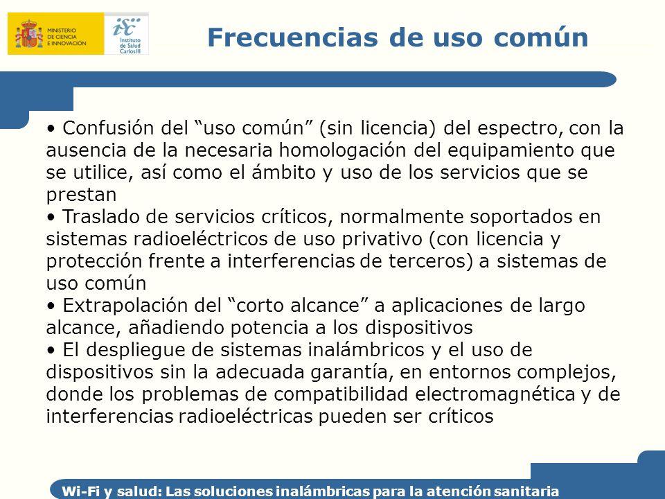 Frecuencias de uso común Wi-Fi y salud: Las soluciones inalámbricas para la atención sanitaria Confusión del uso común (sin licencia) del espectro, co