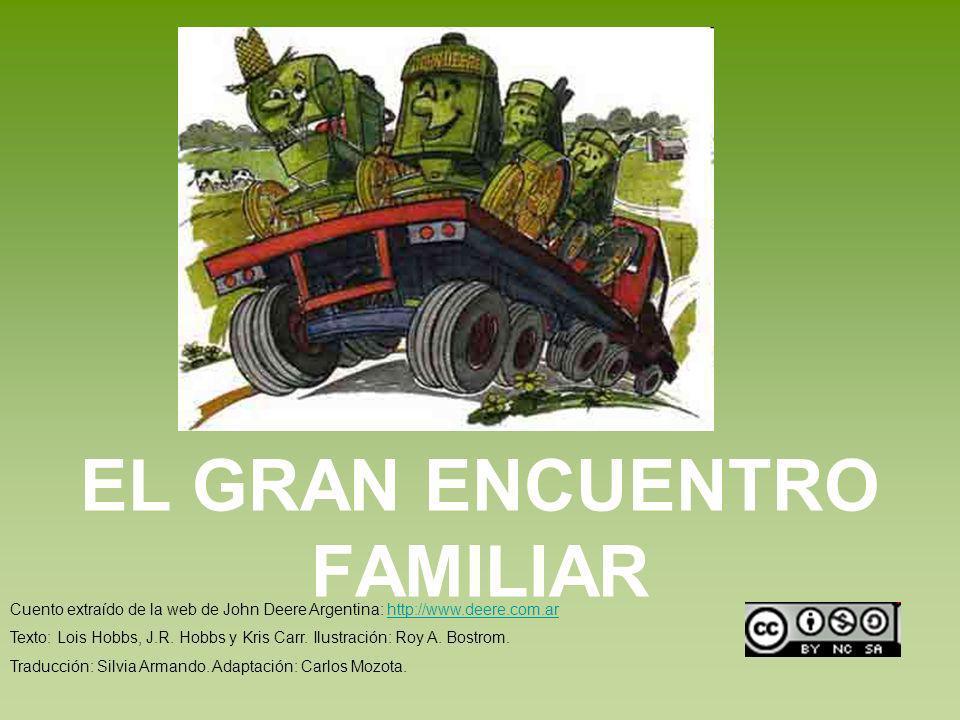 EL GRAN ENCUENTRO FAMILIAR Cuento extraído de la web de John Deere Argentina: http://www.deere.com.arhttp://www.deere.com.ar Texto: Lois Hobbs, J.R. H