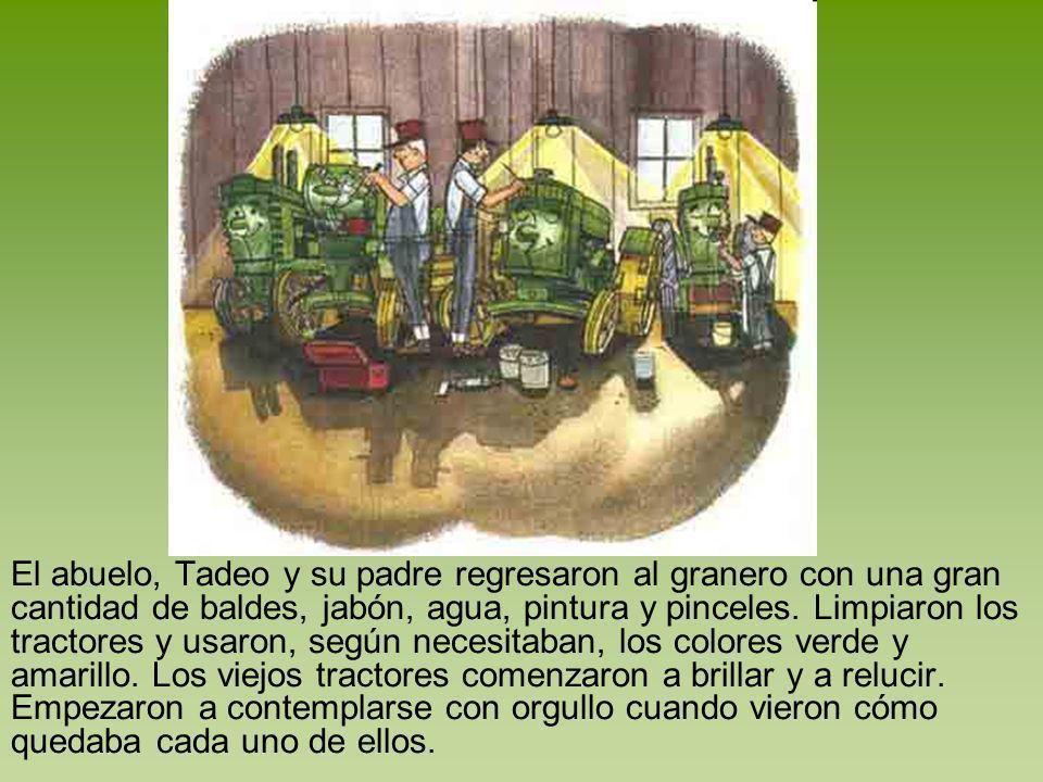 El abuelo, Tadeo y su padre regresaron al granero con una gran cantidad de baldes, jabón, agua, pintura y pinceles. Limpiaron los tractores y usaron,