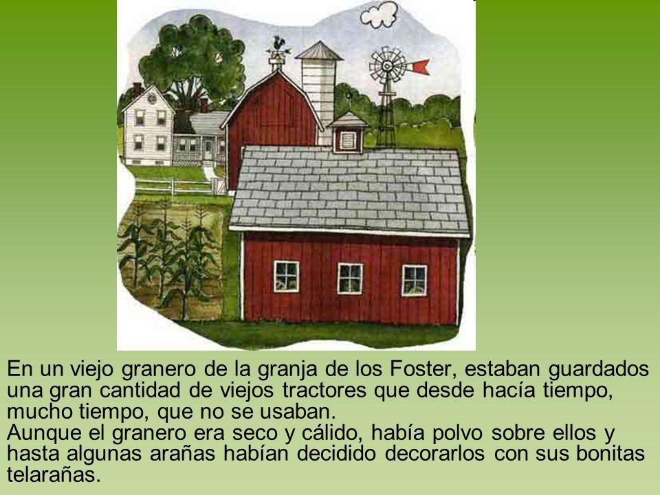 En un viejo granero de la granja de los Foster, estaban guardados una gran cantidad de viejos tractores que desde hacía tiempo, mucho tiempo, que no s
