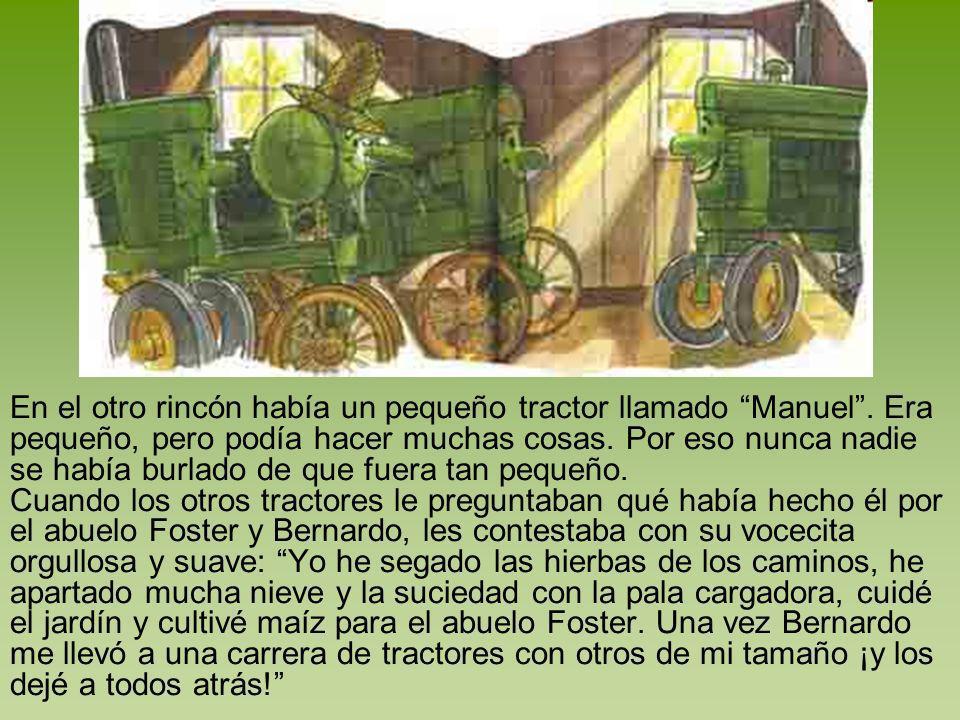 En el otro rincón había un pequeño tractor llamado Manuel. Era pequeño, pero podía hacer muchas cosas. Por eso nunca nadie se había burlado de que fue