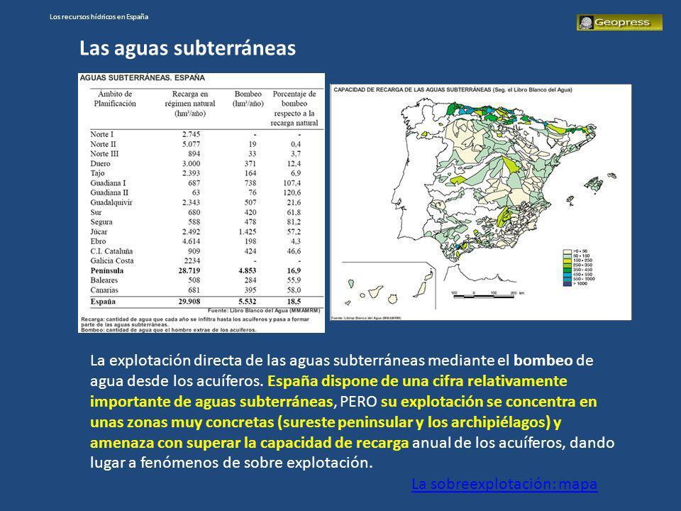 Los recursos hídricos en España La explotación directa de las aguas subterráneas mediante el bombeo de agua desde los acuíferos. España dispone de una
