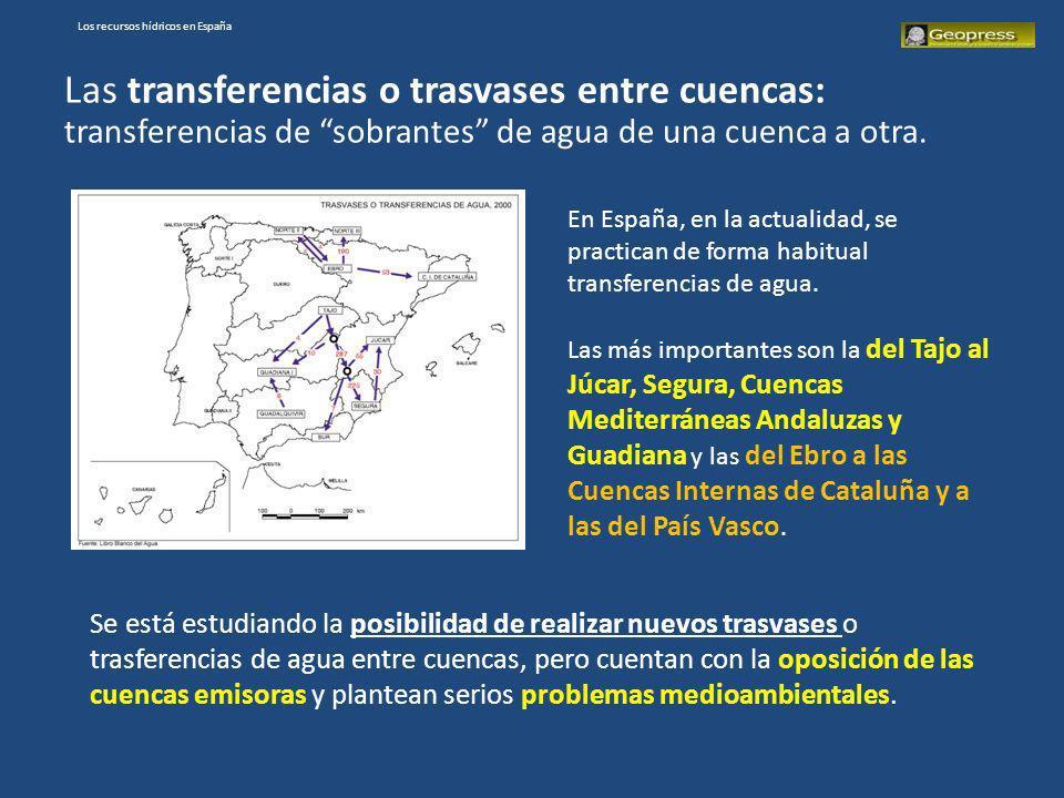Los recursos hídricos en España Las transferencias o trasvases entre cuencas: transferencias de sobrantes de agua de una cuenca a otra. En España, en