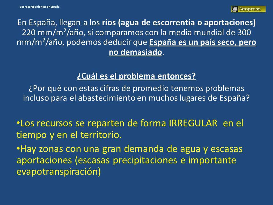 En España, llegan a los ríos (agua de escorrentía o aportaciones) 220 mm/m 2 /año, si comparamos con la media mundial de 300 mm/m 2 /año, podemos dedu