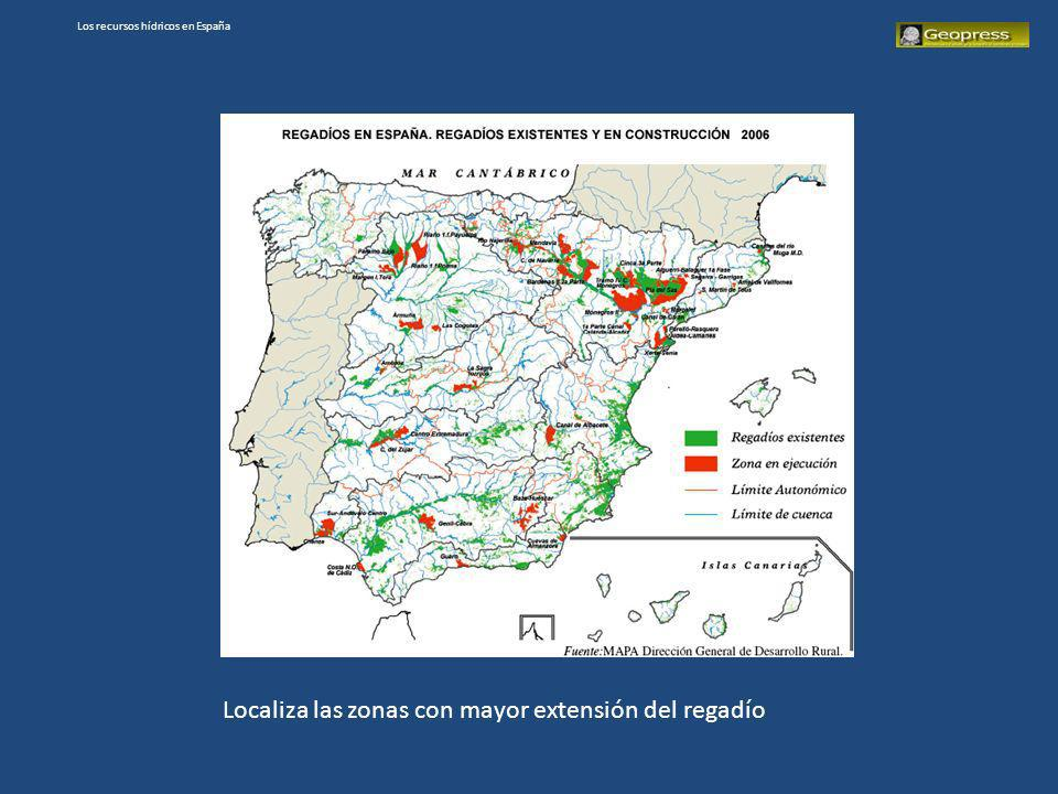 Los recursos hídricos en España Localiza las zonas con mayor extensión del regadío