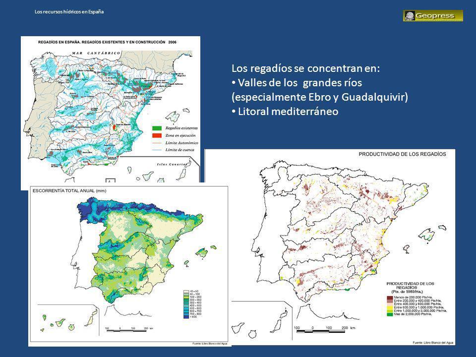 Los recursos hídricos en España Los regadíos se concentran en: Valles de los grandes ríos (especialmente Ebro y Guadalquivir) Litoral mediterráneo