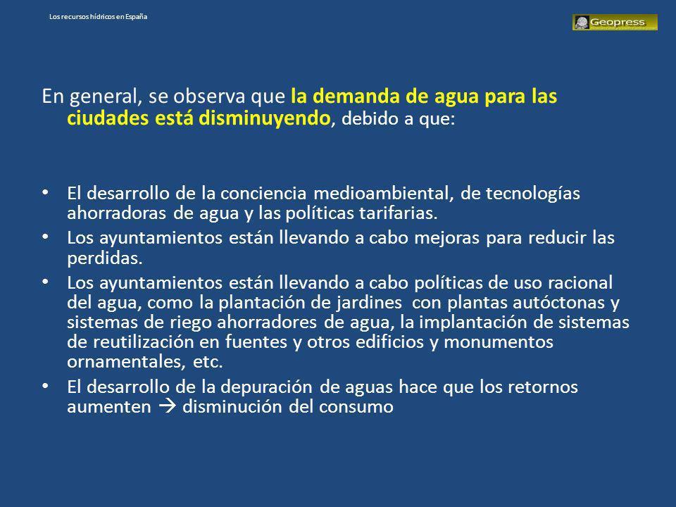 Los recursos hídricos en España En general, se observa que la demanda de agua para las ciudades está disminuyendo, debido a que: El desarrollo de la c