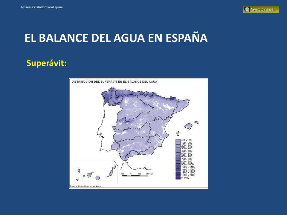 Los recursos hídricos en España EL BALANCE DEL AGUA EN ESPAÑA Superávit:
