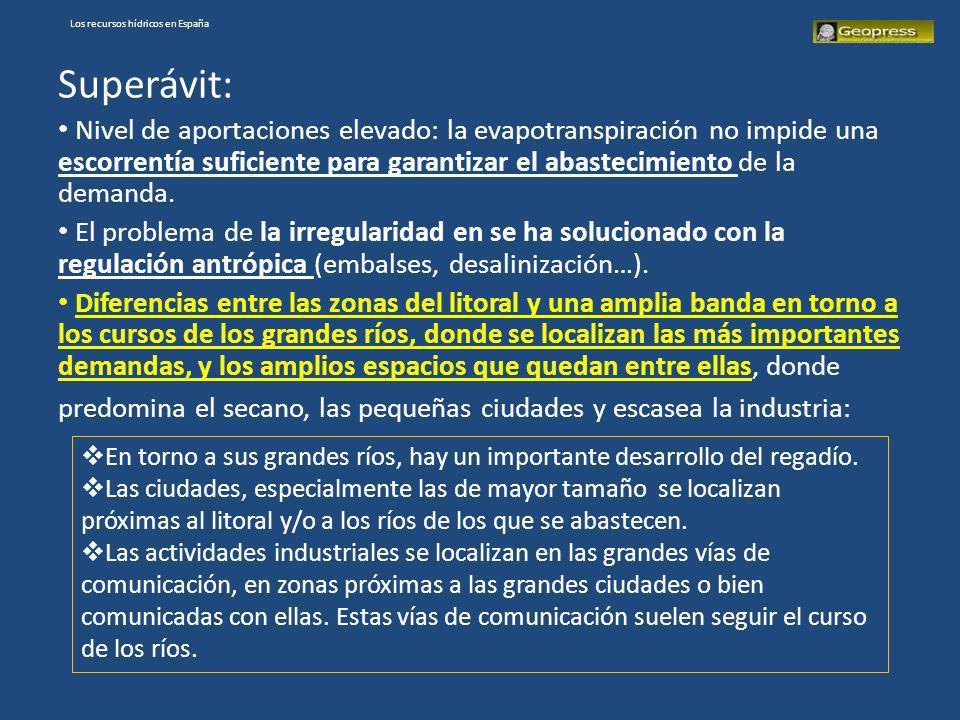 Los recursos hídricos en España Superávit: Nivel de aportaciones elevado: la evapotranspiración no impide una escorrentía suficiente para garantizar e