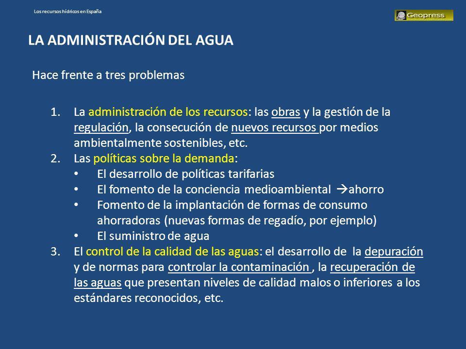 Los recursos hídricos en España LA ADMINISTRACIÓN DEL AGUA Hace frente a tres problemas 1.La administración de los recursos: las obras y la gestión de