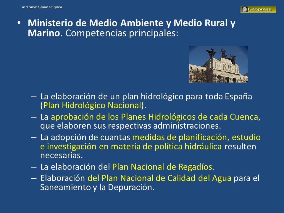 Los recursos hídricos en España Ministerio de Medio Ambiente y Medio Rural y Marino. Competencias principales: – La elaboración de un plan hidrológico