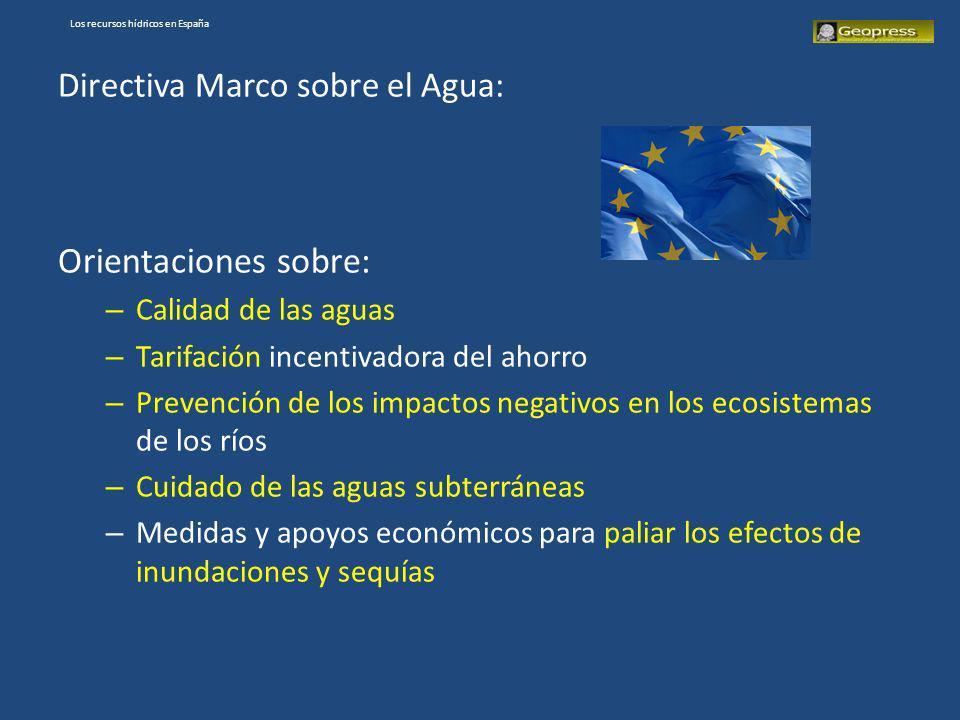 Los recursos hídricos en España Directiva Marco sobre el Agua: Orientaciones sobre: – Calidad de las aguas – Tarifación incentivadora del ahorro – Pre