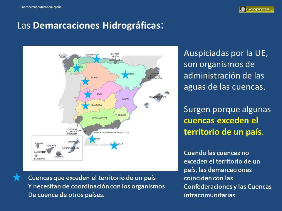Los recursos hídricos en España Las Demarcaciones Hidrográficas : Auspiciadas por la UE, son organismos de administración de las aguas de las cuencas.