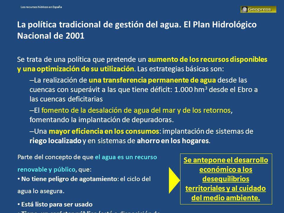 Los recursos hídricos en España La política tradicional de gestión del agua. El Plan Hidrológico Nacional de 2001 Se trata de una política que pretend