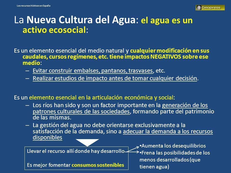 Los recursos hídricos en España La Nueva Cultura del Agua: el agua es un activo ecosocial: Es un elemento esencial del medio natural y cualquier modif