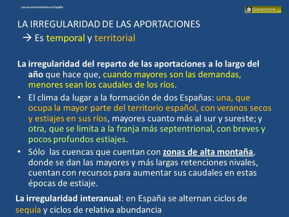 Los recursos hídricos en España LA IRREGULARIDAD DE LAS APORTACIONES Es temporal y territorial La irregularidad del reparto de las aportaciones a lo l