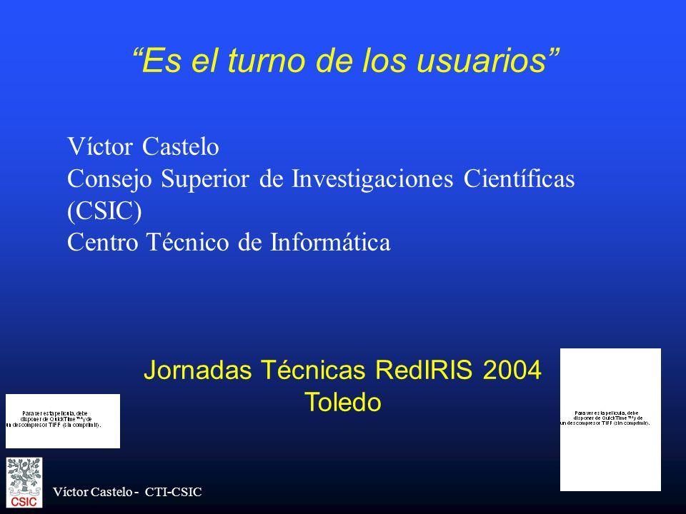 Es el turno de los usuarios Víctor Castelo Consejo Superior de Investigaciones Científicas (CSIC) Centro Técnico de Informática Jornadas Técnicas RedI