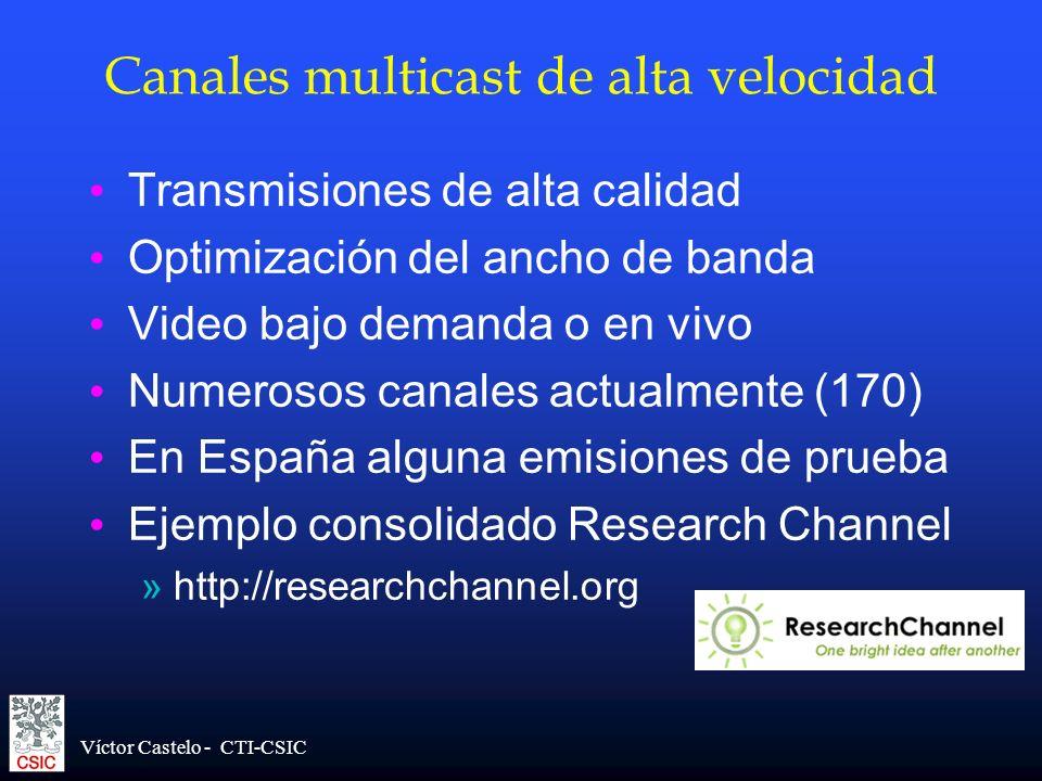Víctor Castelo - CTI-CSIC Canales multicast de alta velocidad Transmisiones de alta calidad Optimización del ancho de banda Video bajo demanda o en vi