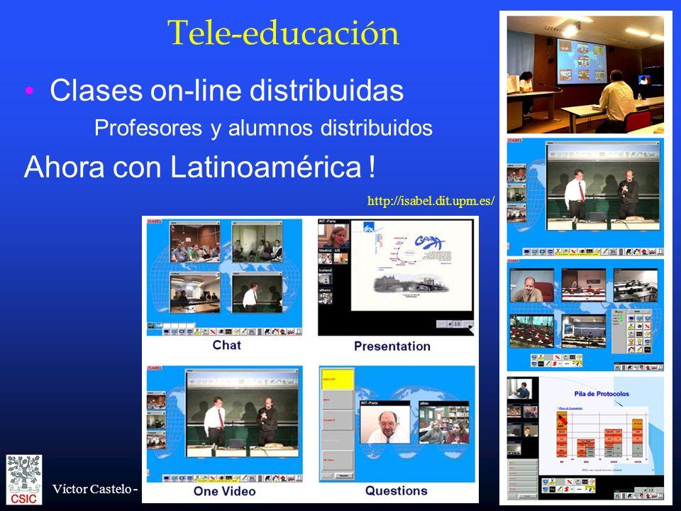 Víctor Castelo - CTI-CSIC Tele-educación Clases on-line distribuidas Profesores y alumnos distribuidos Ahora con Latinoamérica ! http://isabel.dit.upm