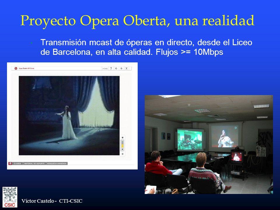 Víctor Castelo - CTI-CSIC Transmisión mcast de óperas en directo, desde el Liceo de Barcelona, en alta calidad. Flujos >= 10Mbps Proyecto Opera Oberta