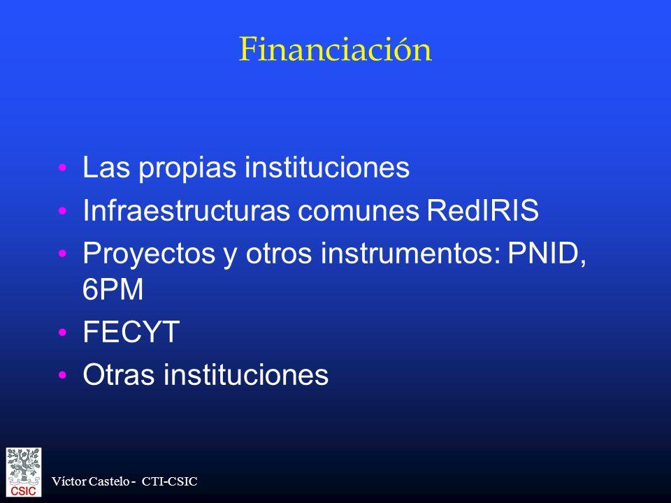 Víctor Castelo - CTI-CSIC Financiación Las propias instituciones Infraestructuras comunes RedIRIS Proyectos y otros instrumentos: PNID, 6PM FECYT Otra