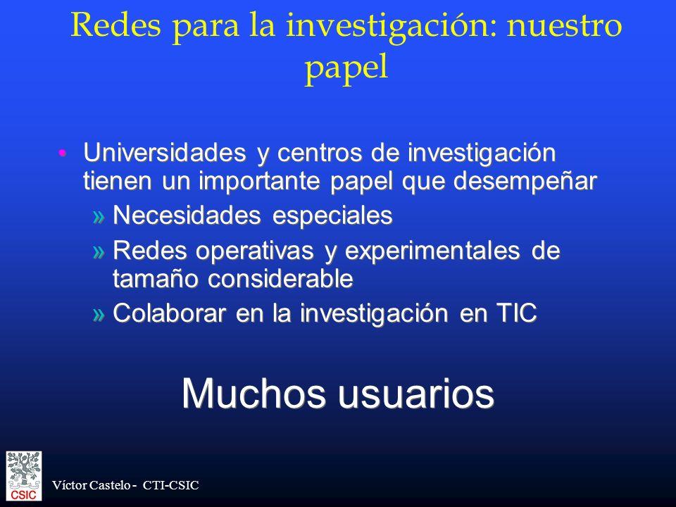 Víctor Castelo - CTI-CSIC Redes para la investigación: nuestro papel Universidades y centros de investigación tienen un importante papel que desempeña