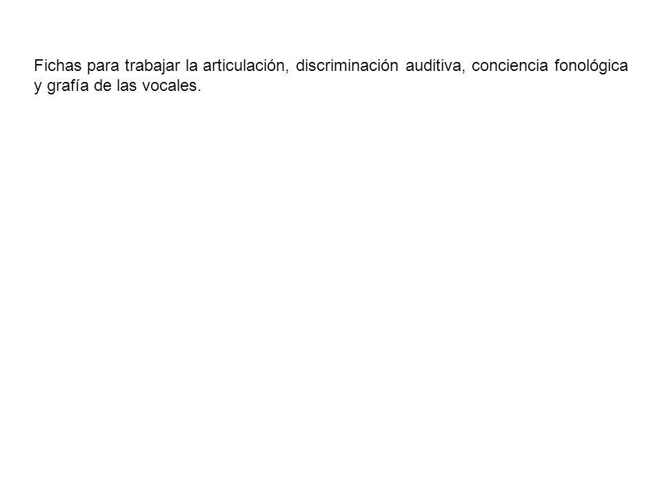 Fichas para trabajar la articulación, discriminación auditiva, conciencia fonológica y grafía de las vocales.
