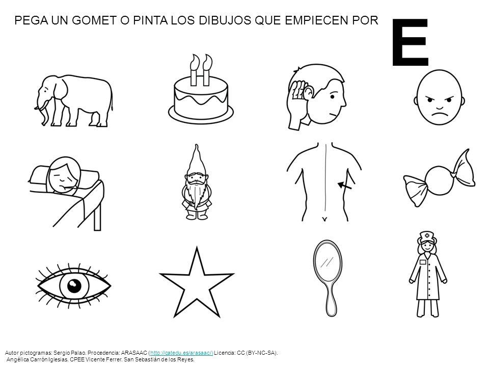 E PEGA UN GOMET O PINTA LOS DIBUJOS QUE EMPIECEN POR Autor pictogramas: Sergio Palao. Procedencia: ARASAAC (http://catedu.es/arasaac/) Licencia: CC (B
