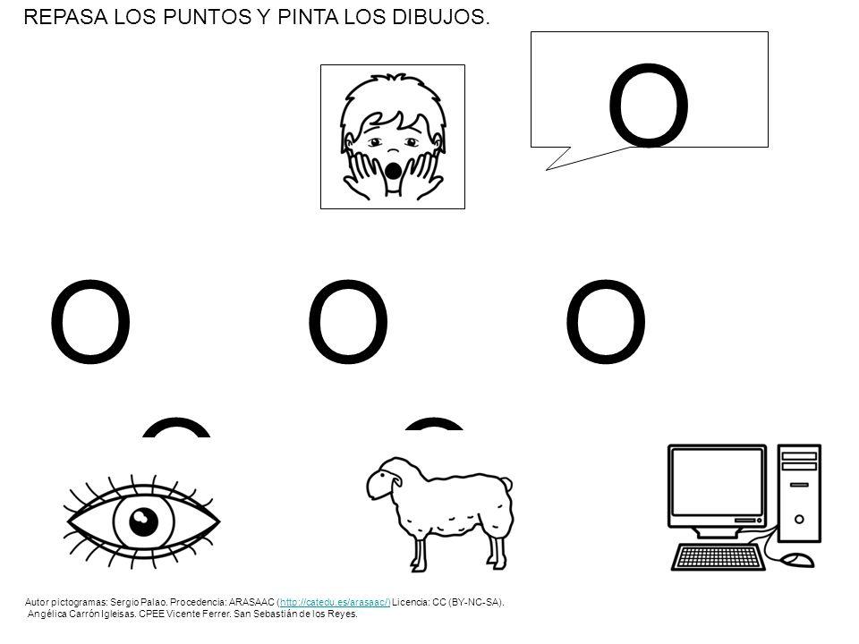 OOOOOOOOOO REPASA LOS PUNTOS Y PINTA LOS DIBUJOS. O Autor pictogramas: Sergio Palao. Procedencia: ARASAAC (http://catedu.es/arasaac/) Licencia: CC (BY