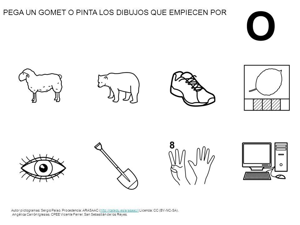O PEGA UN GOMET O PINTA LOS DIBUJOS QUE EMPIECEN POR Autor pictogramas: Sergio Palao. Procedencia: ARASAAC (http://catedu.es/arasaac/) Licencia: CC (B