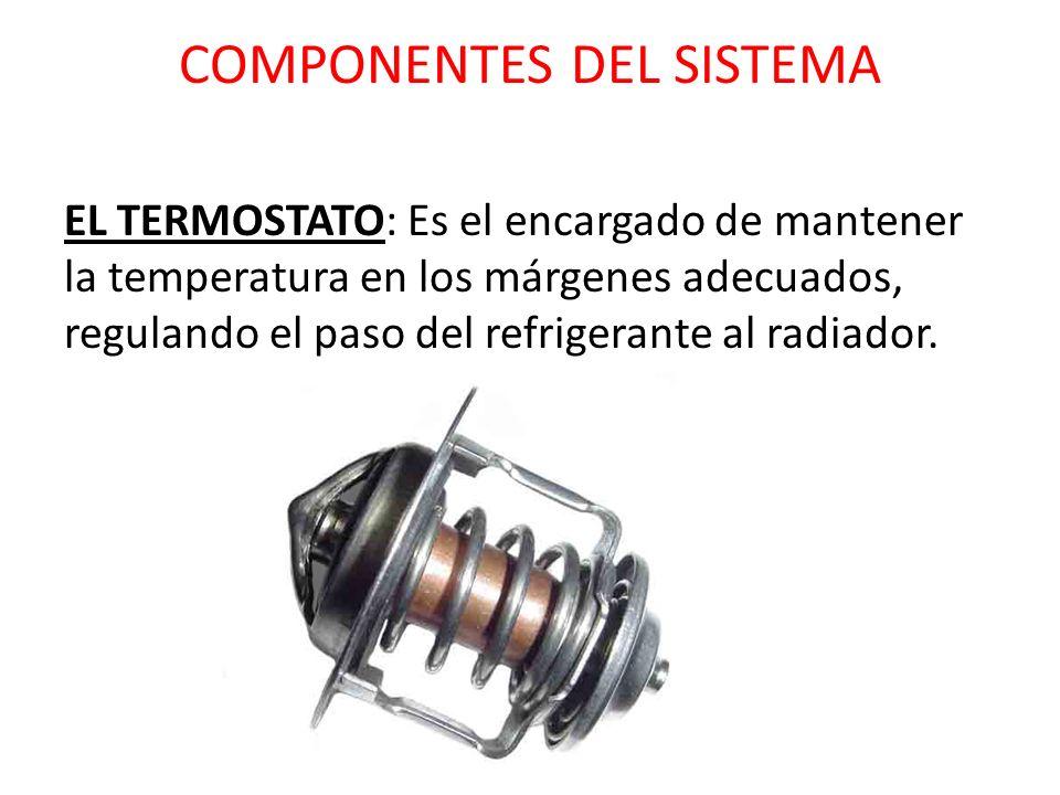 COMPONENTES DEL SISTEMA EL TERMOSTATO: Es el encargado de mantener la temperatura en los márgenes adecuados, regulando el paso del refrigerante al rad