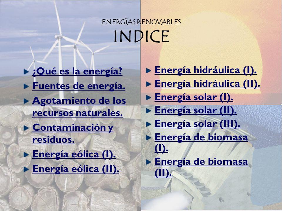 ENERGÍAS RENOVABLES INDICE ¿Qué es la energía.Fuentes de energía.