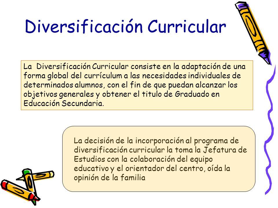 Diversificación Curricular La Diversificación Curricular consiste en la adaptación de una forma global del currículum a las necesidades individuales d