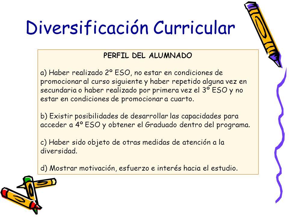 Diversificación Curricular PERFIL DEL ALUMNADO a) Haber realizado 2º ESO, no estar en condiciones de promocionar al curso siguiente y haber repetido a