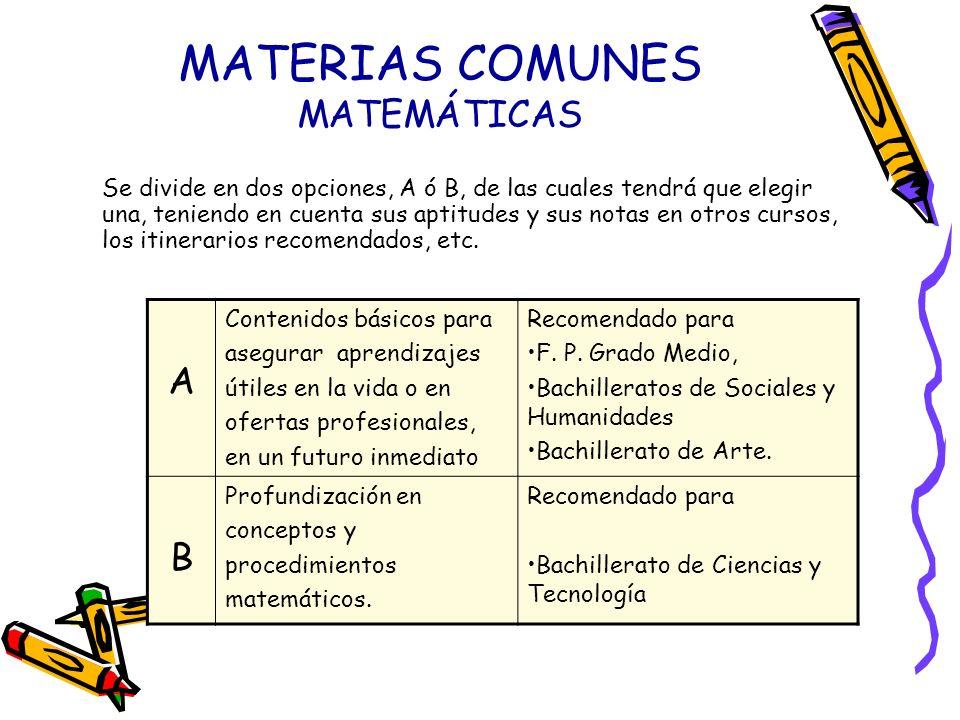 MATERIAS COMUNES MATEMÁTICAS Se divide en dos opciones, A ó B, de las cuales tendrá que elegir una, teniendo en cuenta sus aptitudes y sus notas en ot