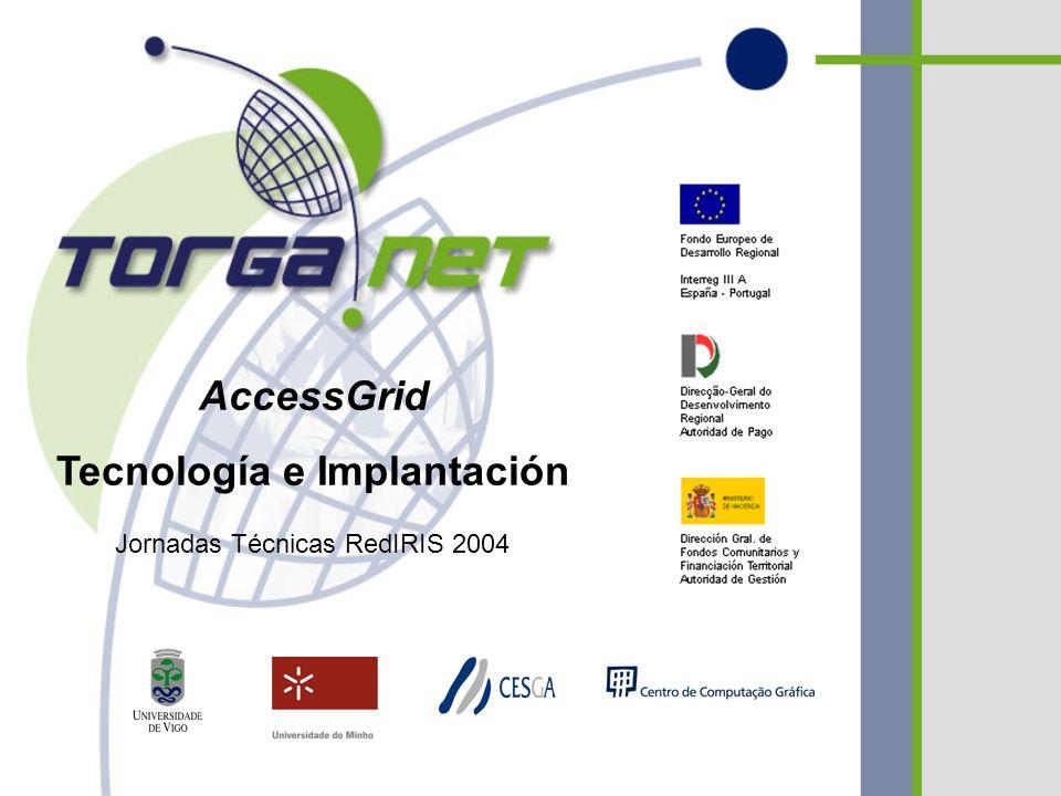 AccessGrid Tecnología e Implantación Jornadas Técnicas RedIRIS 2004