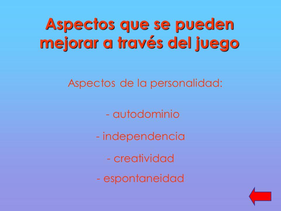 Aspectos que se pueden mejorar a través del juego Aspectos de la personalidad: - autodominio - independencia - creatividad - espontaneidad