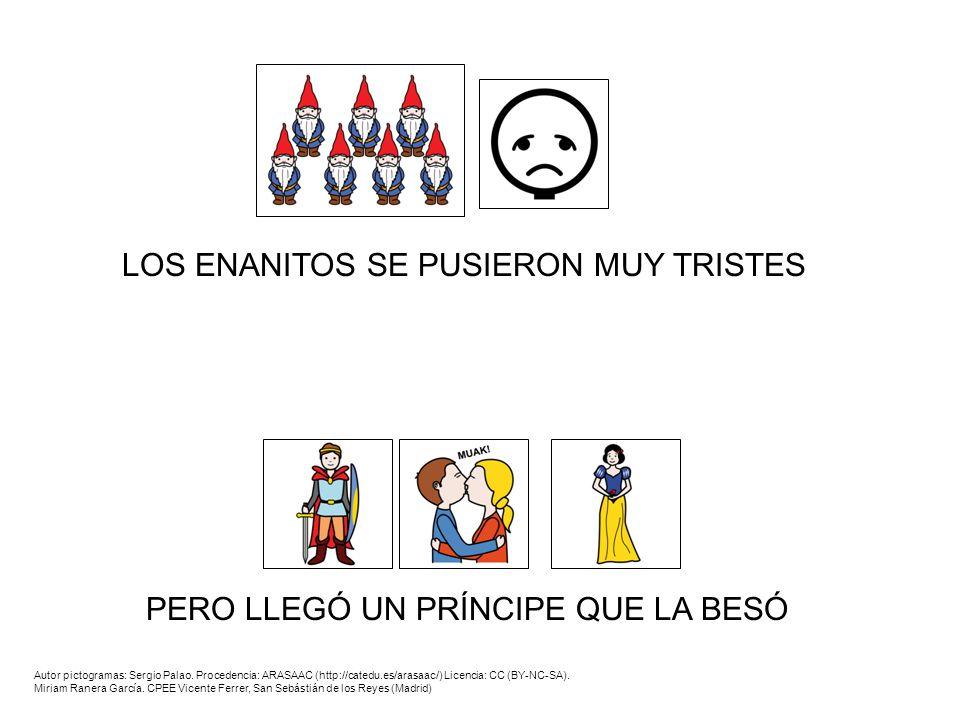 LOS ENANITOS SE PUSIERON MUY TRISTES PERO LLEGÓ UN PRÍNCIPE QUE LA BESÓ Autor pictogramas: Sergio Palao. Procedencia: ARASAAC (http://catedu.es/arasaa