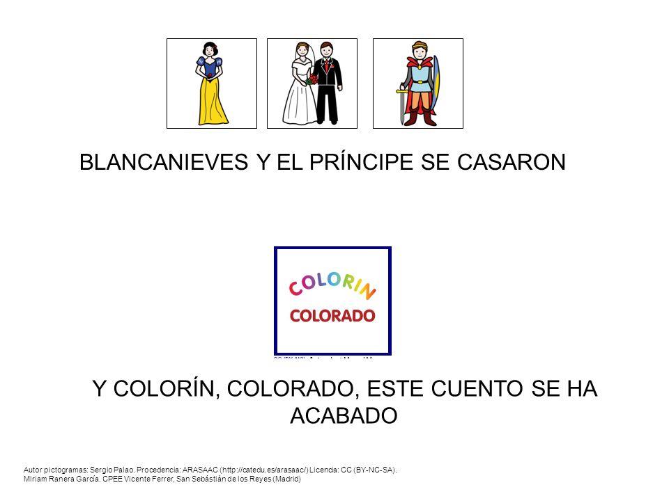 BLANCANIEVES Y EL PRÍNCIPE SE CASARON Y COLORÍN, COLORADO, ESTE CUENTO SE HA ACABADO Autor pictogramas: Sergio Palao. Procedencia: ARASAAC (http://cat