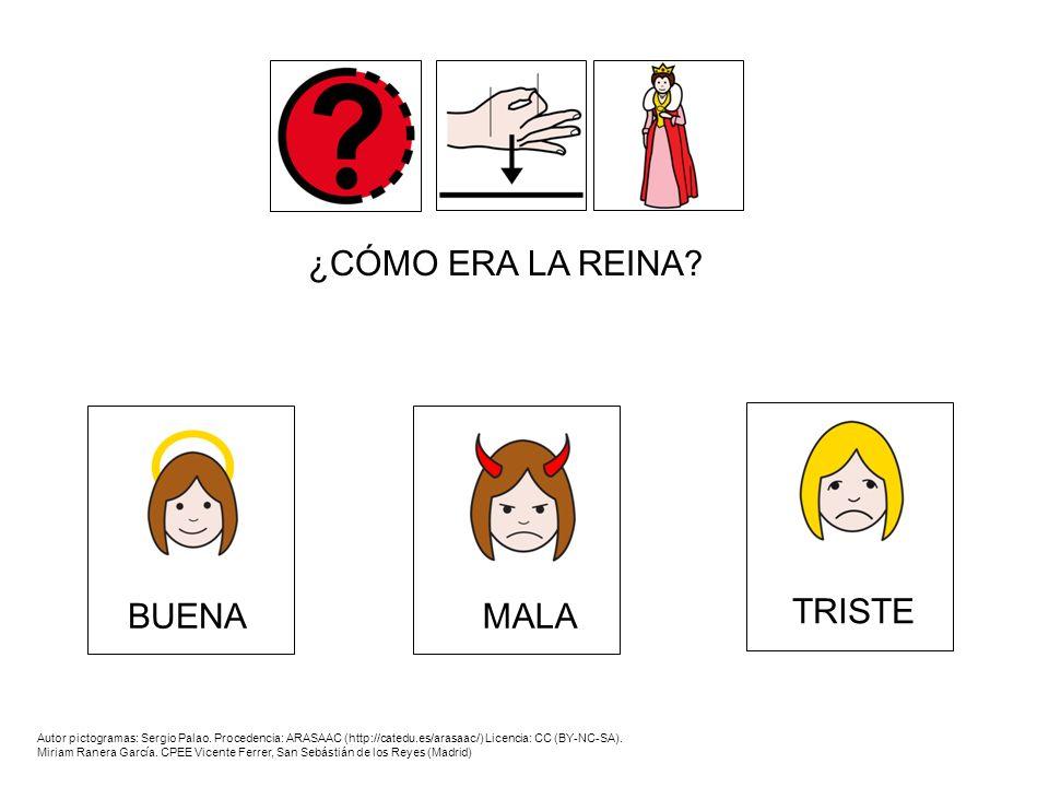 ¿CÓMO ERA LA REINA? BUENAMALA TRISTE Autor pictogramas: Sergio Palao. Procedencia: ARASAAC (http://catedu.es/arasaac/) Licencia: CC (BY-NC-SA). Miriam