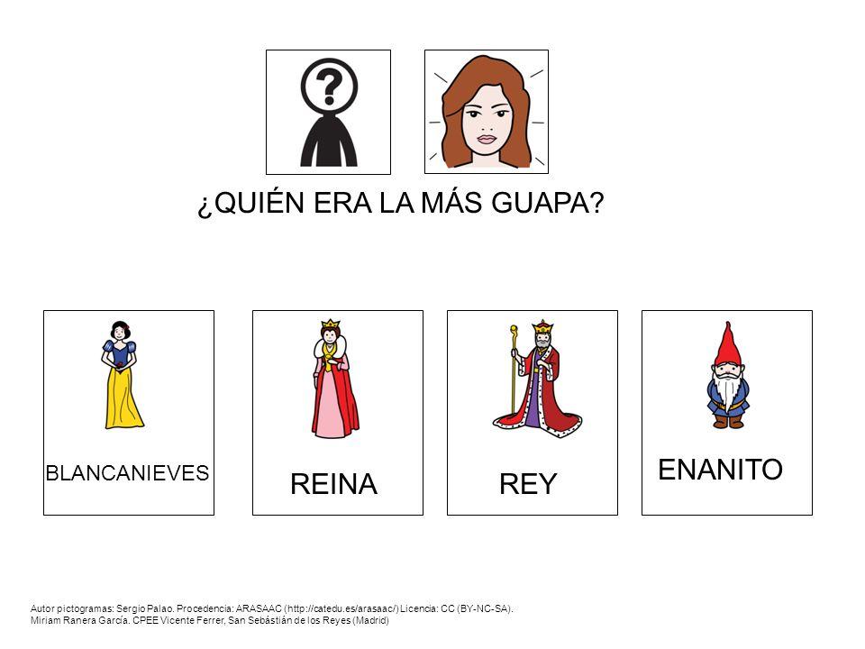 ¿QUIÉN ERA LA MÁS GUAPA? BLANCANIEVES REINAREY ENANITO Autor pictogramas: Sergio Palao. Procedencia: ARASAAC (http://catedu.es/arasaac/) Licencia: CC