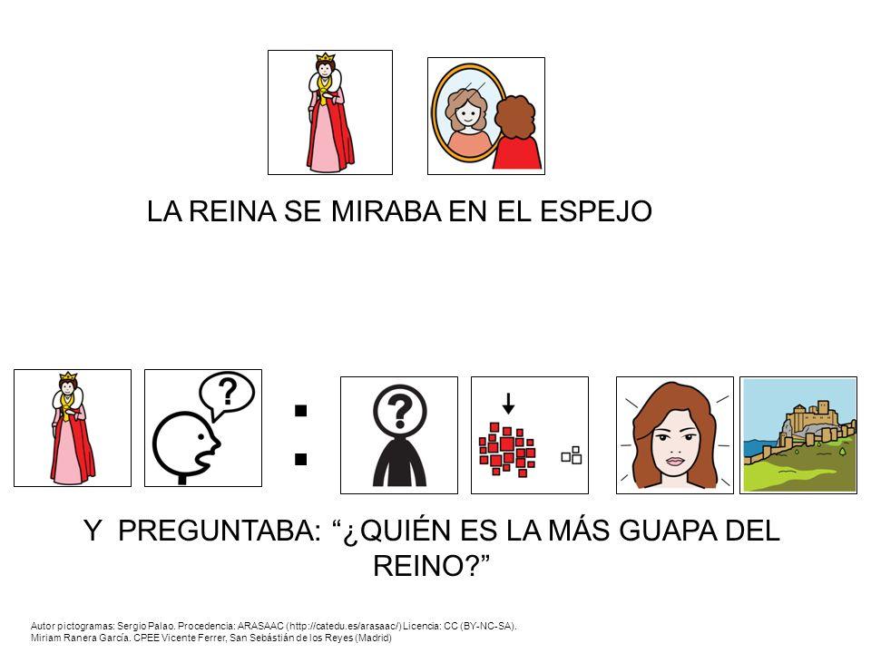 Y PREGUNTABA: ¿QUIÉN ES LA MÁS GUAPA DEL REINO? : LA REINA SE MIRABA EN EL ESPEJO Autor pictogramas: Sergio Palao. Procedencia: ARASAAC (http://catedu